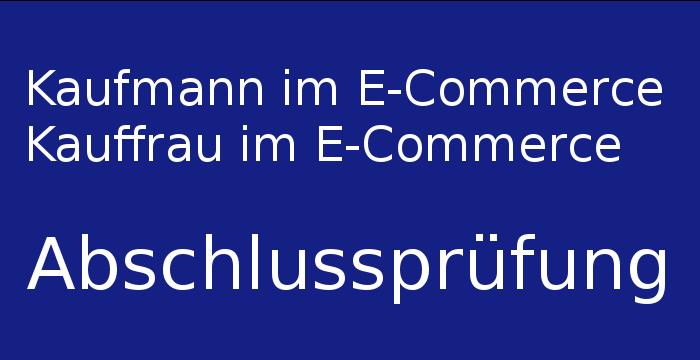 Kaufmann im E-Commerce- Abschlussprüfung